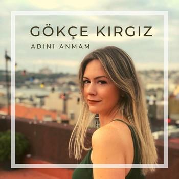 Gökçe Kırgız - Adını Anmam (2021) Single Albüm İndir